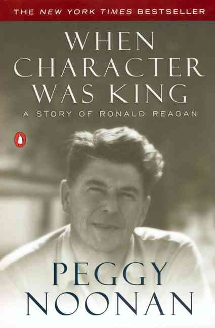 When Character Was King By Noonan, Peggy