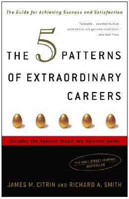 The 5 Patterns Of Extraordinary Careers By Citrin, James M./ Smith, Richard A.