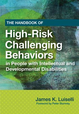 The Handbook of High-risk Challenging Behaviors in People With Intellectual and Developmental Disabilities By Luiselli, James K. (EDT)/ Sturmey, Peter (FRW)