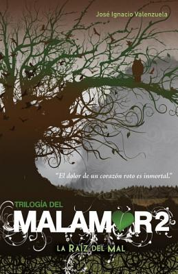 La rafz del mal / The Root of Evil By Valenzuela, JosT Ignacio